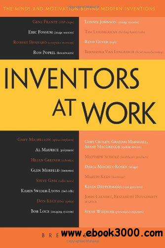 Inventors at Work: The Minds and Motivation Behind Modern Inventions free download