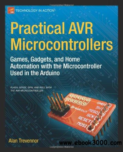Practical AVR Microcontrollers: Games, Gadgets, and Home Automation with the Microcontroller Used in the Arduino free download