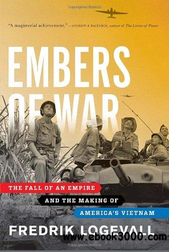 Embers of War: The Fall of an Empire and the Making of America's Vietnam free download