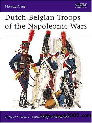 Dutch-Belgian Troops of the Napoleonic Wars (Men-at-Arms 98) free download