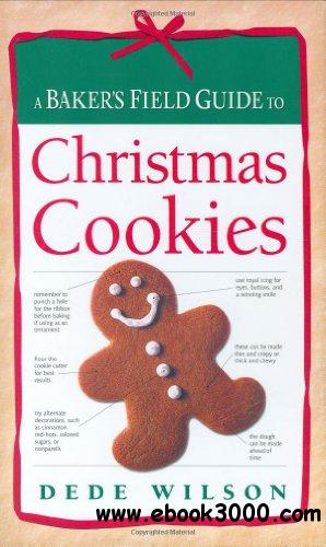 Baker's Field Guide to Christmas Cookies free download