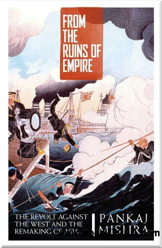 From the Ruins of Empire: The Revolt Against the West and the Remaking of Asia free download