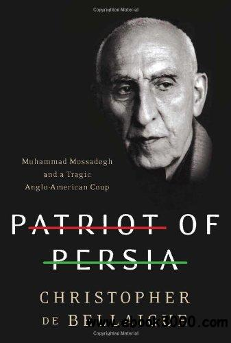 Patriot of Persia: Muhammad Mossadegh and a Tragic Anglo-American Coup free download