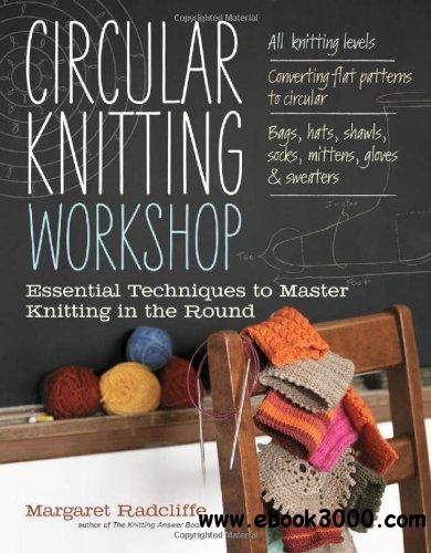 Circular Knitting Workshop: Essential Techniques to Master Knitting in the Round free download