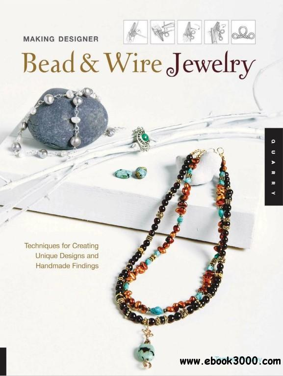 Making Designer Bead and Wire Jewelry: Techniques for Unique Designs and Handmade Findings free download