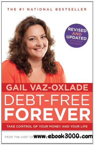 Debt Free Forever: Take Control Of Your Money And Your Life free download