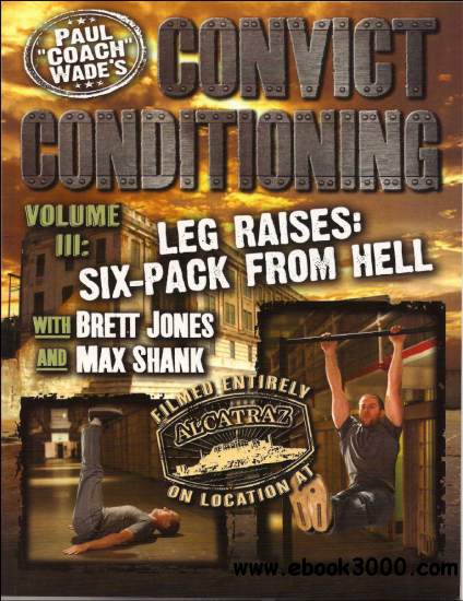 Paul Wade - Convict Conditioning Vol 3: Leg Raises - Six Pack From Hell free download