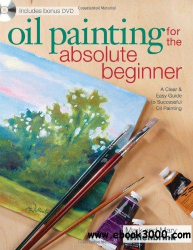 Oil Painting For The Absolute Beginner: A Clear & Easy Guide to Successful Oil Painting free download