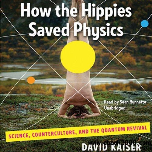 How the Hippies Saved Physics: Science, Counterculture, and the Quantum Revival (Audiobook) free download