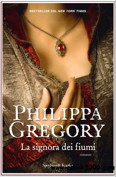 Philippa Gregory - La Signora Dei Fiumi free download