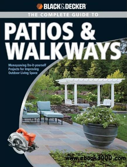 Black Decker The Complete Guide to Patios & Walkways: Money-Saving Do-It-Yourself Projects for Improving Outdoor Living Space free download