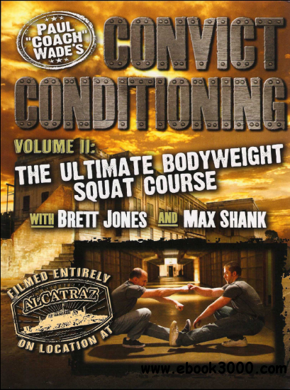 Paul Wade - Convict Conditioning Vol 2: The Ultimate Bodyweight Squat Course free download