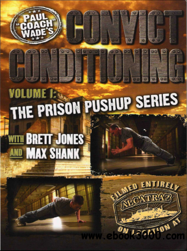 Paul Wade - Convict Conditioning Vol 1: The Prison Pushup Series free download