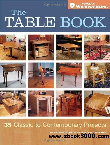 The Table Book: 35 Classic to Contemporary Projects (Popular Woodworking) free download
