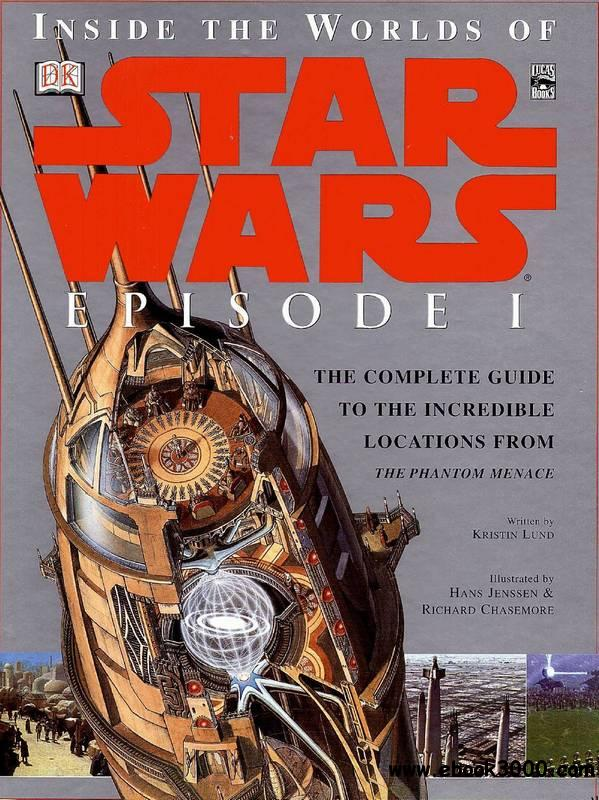 Inside the Worlds of Star Wars, Episode I - The Phantom Menace: The Complete Guide to the Incredible Locations free download