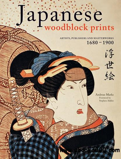 Japanese Woodblock Prints: Artists, Publishers and Masterworks: 1680 - 1900 free download