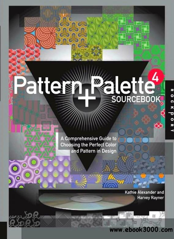 Pattern and Palette Sourcebook 4: A Comprehensive Guide to Choosing the Perfect Color and Pattern in Design free download