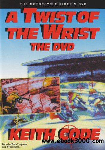 Twist of the Wrist - The Motorcycle Rider's DVD with Keith Code free download
