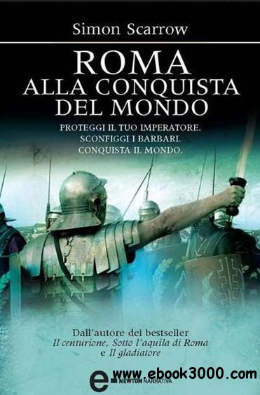 Simon Scarrow - Roma alla conquista del mondo free download