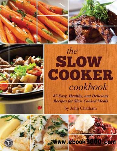 The Slow Cooker Cookbook: 87 Easy, Healthy, and Delicious Recipes for Slow Cooked Meals free download