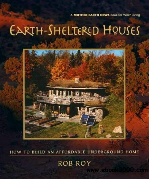 Earth-Sheltered Houses: How to Build an Affordable Underground Home free download