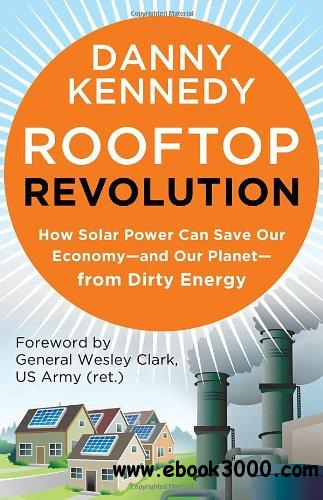 Rooftop Revolution: How Solar Power Can Save Our Economy-and Our Planet-from Dirty Energy free download