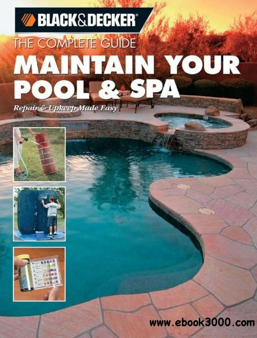 Black & Decker The Complete Guide: Maintain Your Pool & Spa: Repair & Upkeep Made Easy free download