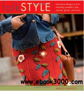 Folk Style: Innovative Designs to Knit, Including Sweaters, Hats, Scarves, Gloves and More free download