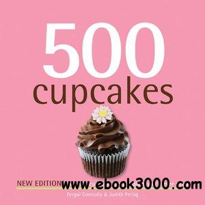 500 Cupcakes: The Only Cupcake Compendium You'll Ever Need free download