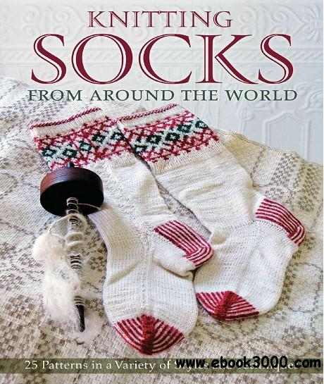 Knitting Socks from Around the World: 25 Patterns in a Variety of Styles and Techniques free download
