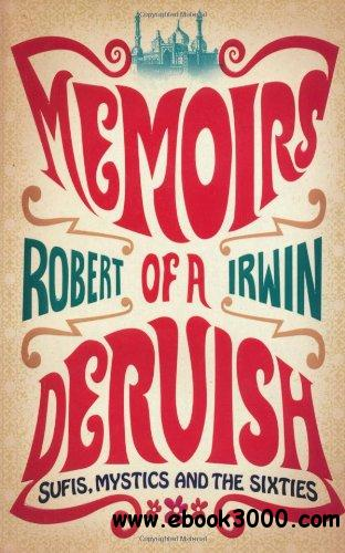Memoirs of a Dervish: Sufis, Mystics and the Sixties free download