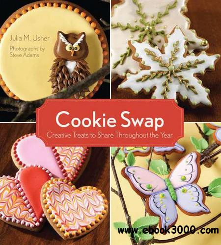 Cookie Swap: Creative Treats to Share Throughout the Year free download