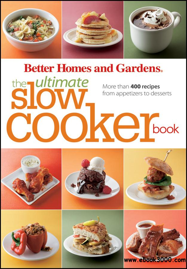 Better Homes and Gardens The Ultimate Slow Cooker Book: More than 400 recipes from appetizers to desserts free download
