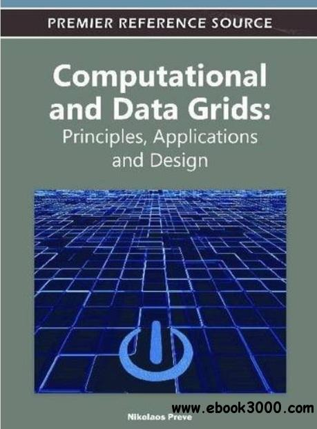 Computational and Data Grids: Principles, Applications and Design free download
