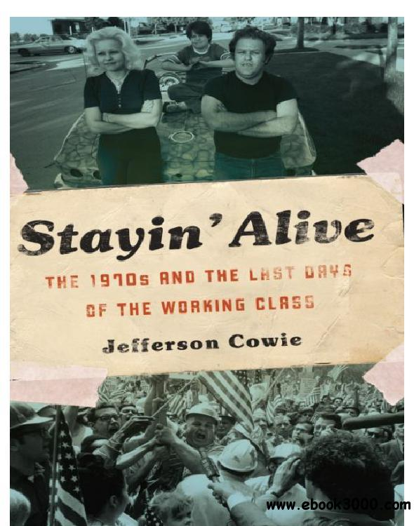 Stayin' Alive: The 1970s and the Last Days of the Working Class free download
