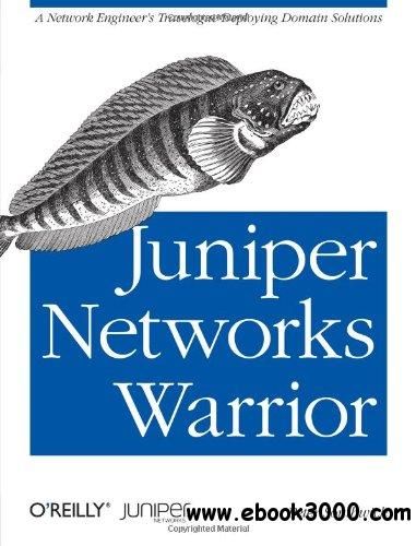 Juniper Networks Warrior: A Guide to the Rise of Juniper Networks Implementations free download