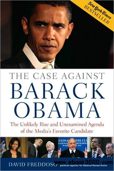 The Case Against Barack Obama: The Unlikely Rise and Unexamined Agenda of the Media's Favorite Candidate (Audiobook) free download