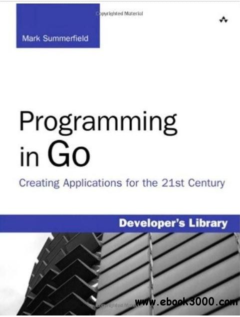 Programming in Go: Creating Applications for the 21st Century free download
