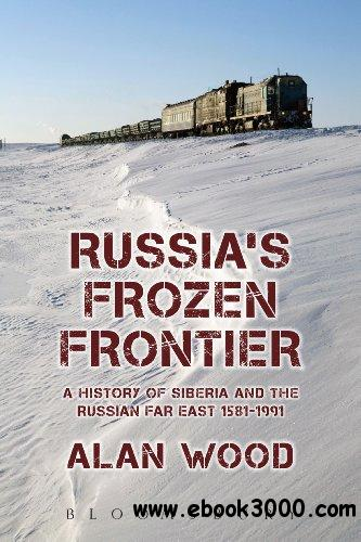 Russia's Frozen Frontier: A History of Siberia and the Russian Far East 1581 - 1991 free download