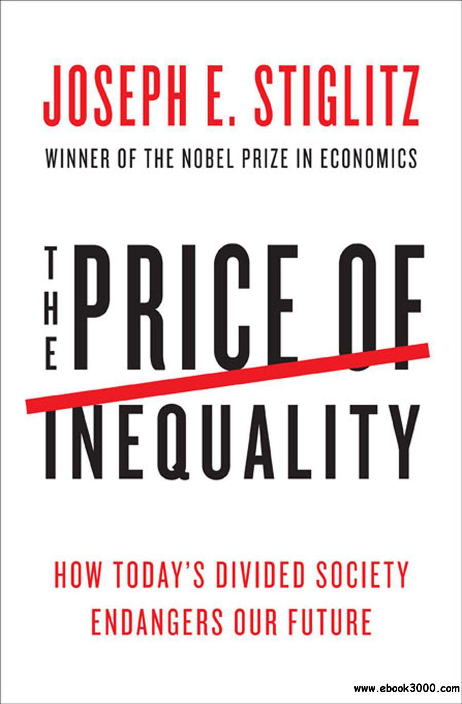 The Price of Inequality: How Today's Divided Society Endangers Our Future free download