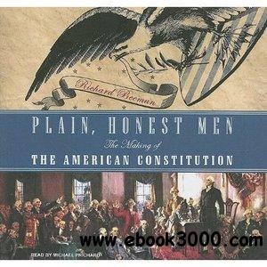 Plain, Honest Men: The Making of the American Constitution free download