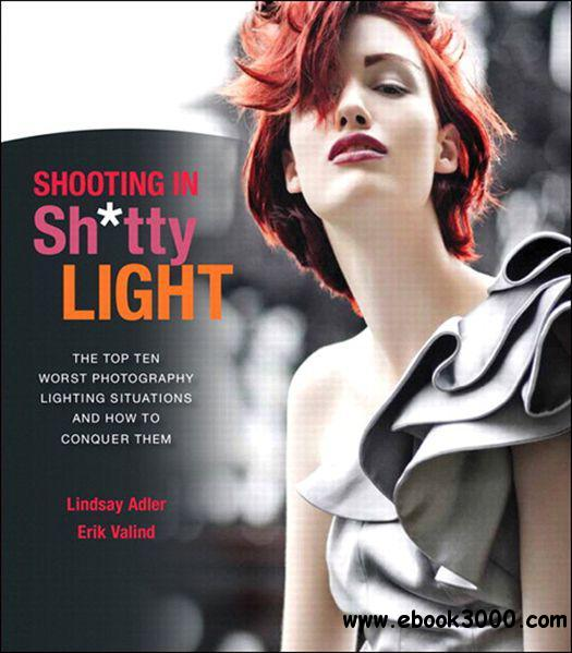 Shooting in Shtty Light: The Top Ten Worst Photography Lighting Situations and How to Conquer Them free download