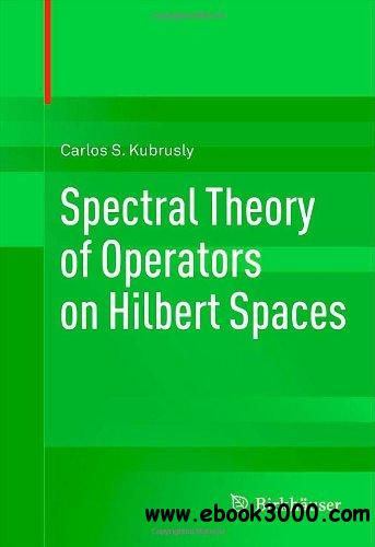 Spectral Theory of Operators on Hilbert Spaces free download