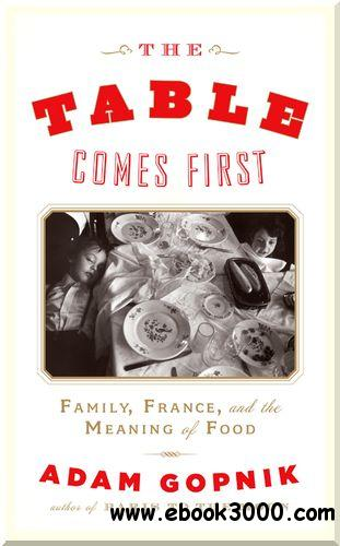 The Table Comes First: Family, France, and the Meaning of Food free download