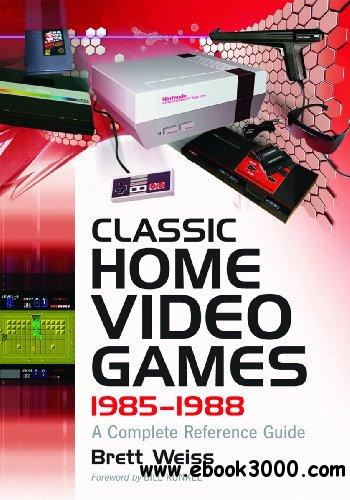 Classic Home Video Games, 1985-1988: A Complete Reference Guide free download