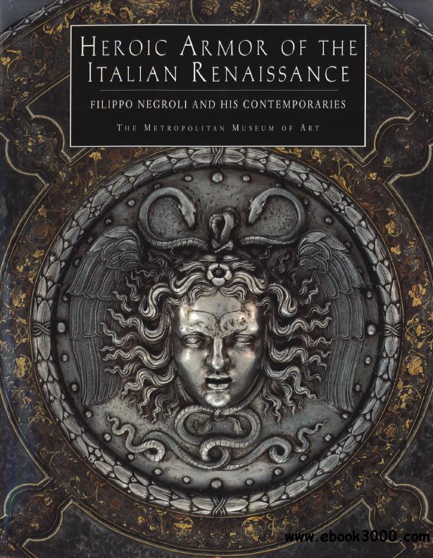 Heroic Armor of the Italian Renaissance: Filippo Negroli and his Contemporaries free download