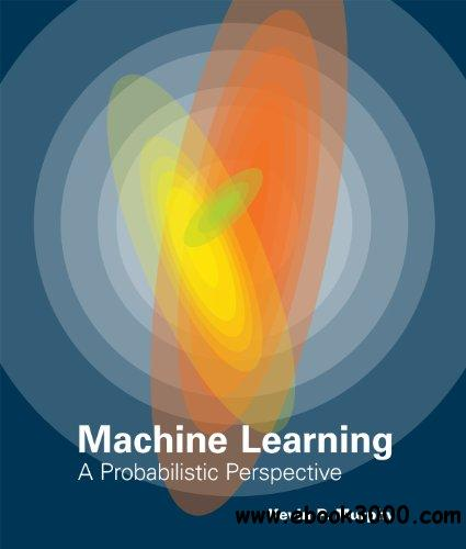 Machine Learning: A Probabilistic Perspective free download