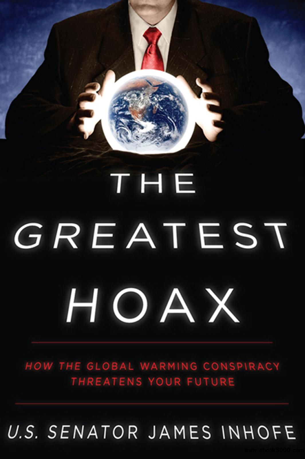 The Greatest Hoax: How the Global Warming Conspiracy Threatens Your Future free download