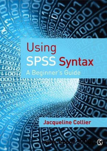Using SPSS Syntax: A Beginner's Guide free download