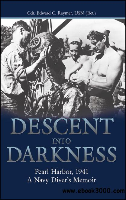 Descent Into Darkness: Pearl Harbor, 1941: A Navy Diver's Memoir free download